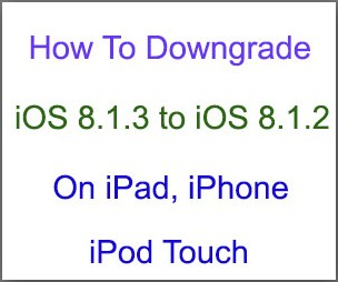 downgrade ios 8.1.3 to ios 8.1.2