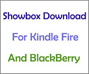 Showbox For Kindle Fire Show Box On Blackberry Mobiles